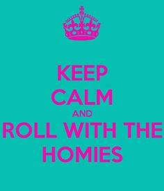 Roll with the homies