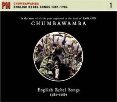 English Rebel Songs 1381-1984. Chumbawamba. An homage to the men and women who never had obituaries in the broadsheets and who never received titles. This is an album that conjures up the tragedies and triumphs of the people who shaped England.