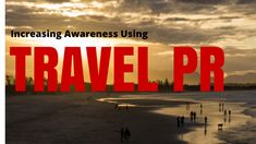 Increase awareness of travel and hospitality destinations by using PR. Take a look at the 7 public relations tips to increase your travel awareness and knowledge.