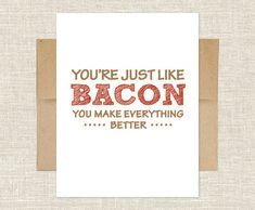 """This pretty much makes me laugh out loud.though I would love it even more if it said """"bacon jam."""" :: You're Just Like Bacon Card Easy Writing, Everything Is Awesome, Valentine Day Cards, Funny Valentine, Valentines Diy, Happy Thoughts, Make Me Smile, Making Ideas, Wise Words"""