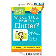 """If I'm So Smart, Why Can't I Get Rid of this Clutter? by Sallie Felton - """"Practical  strategies that make it easy to get and stay organized. This book goes deeper and uncovers the hidden reasons why it can be so hard to get clutter free and stay that way."""" [$3.00 Kindle Edition - $15.50 in paperback]"""