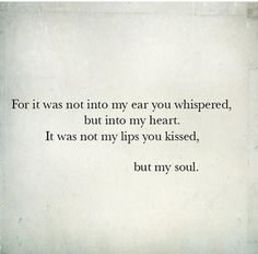 This is part of the poem My Love is Lost by Judy Garland. 'twas not into my ear you whispered but into my heart. 'Twas not my lips you kissed, but my soul.""