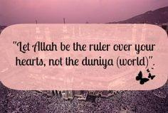 Allah be the ruler over our hearts, not the world <3