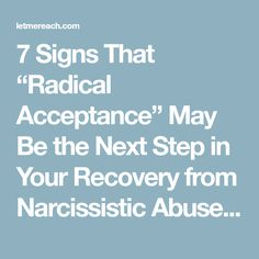 "7 Signs That ""Radical Acceptance"" May Be the Next Step in Your Recovery from Narcissistic Abuse - Let Me Reach with Kim Saeed"