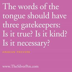 Three Gatekeepers...words hurt...think before you speak!!