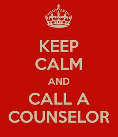 KEEP CALM AND CALL A COUNSELOR: Love it! :)