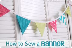 Learn how to sew a bunting with this great sewing tutorial. Easy to follow pictures. Banners are great for any occasion or holiday!