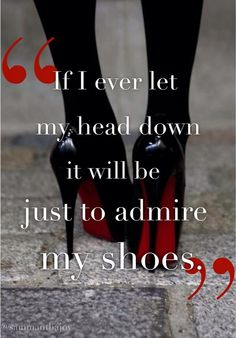 keep your head up -- except to check out your shoes ;)