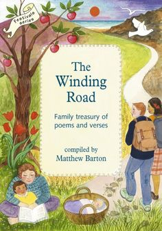 The Winding Road Family treasury of poems and verses Compiled by Matthew Barton