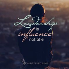 Leadership is influence, not title.