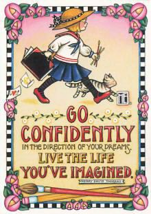 Go confindently in the direction of your dreams. Live the life you've imagined.