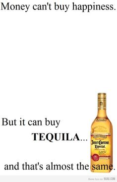 because you can make margaritas with Tequila. Tequila Quotes, Liquor Quotes, You And Tequila, Top Tequila, Tequila Tasting, Me Quotes, Funny Quotes, Money Cant Buy Happiness, Make Me Happy