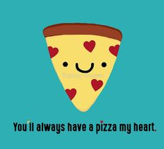 pizza, pun, slice, kawaii, funny, italian, puns, heart, love, marriage, valentine, valentines day, pie, food, funny food, couples, sweet, hungry, hangry, fast food, foodie, yummy, cute, cute food, pepperoni, sausage, funny valentine, sweetheart, yellow, turquoise, aqua