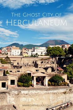 Italy Travel Inspiration - The ghost city of Herculaneum – the Roman world in ruins beneath the surface of modern Italy