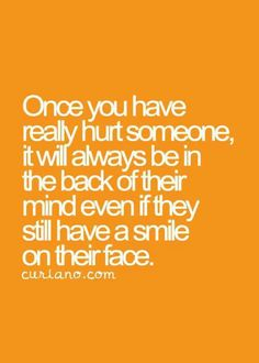 Very true!! And you've hurt me enough to last a lifetime!