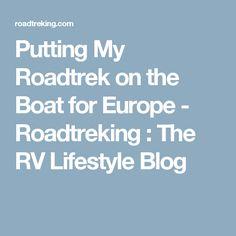 Putting My Roadtrek on the Boat for Europe - Roadtreking : The RV Lifestyle Blog