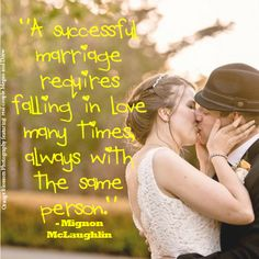 """A successful marriage requires falling in love many times, always with the same person."" – Mignon McLaughlin ♥"