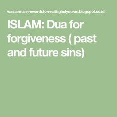 ISLAM: Dua for forgiveness ( past and future sins)