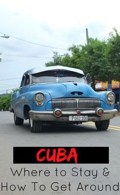 Cuba: Where to Stay & How to Get Around || CulturalXplorer.com