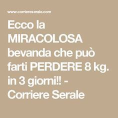 Ecco la MIRACOLOSA bevanda che può farti PERDERE 8 kg. in 3 giorni!! - Corriere Serale Jelly Belly, Natural Medicine, Clean Recipes, Natural Remedies, Detox, The Cure, Lose Weight, Food And Drink, 3