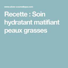 Recette : Soin hydratant matifiant peaux grasses