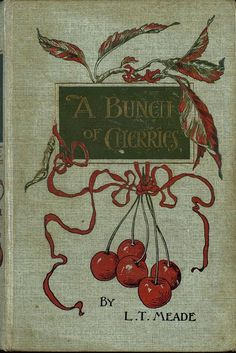 A Bunch of Cherries…Sweet Vintage reading with wonderful lessons for girls. A Bunch of Cherries…Sweet Vintage reading with wonderful lessons for girls. Book Cover Art, Book Cover Design, Book Design, Book Art, Vintage Book Covers, Vintage Books, Old Books, Antique Books, Book Illustration