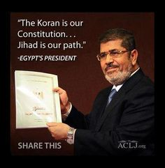 Obama and the Muslim Brotherhood support this man. Egypt's Military removed him in July, declared the Brotherhood a terrorist organization and has prepared a new Constitution that would ban political parties based on religion, give women equal rights and protect the status of minority Christians.