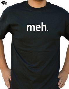 meh Funny Tshirt Geek Nerd Screen Printed T-Shirt