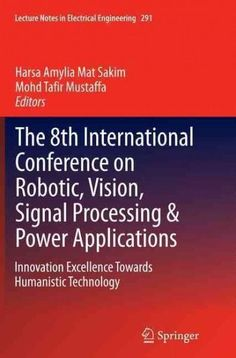 The 8th International Conference on Robotic, Vision, Signal Processing & Power Applications: Innovation Excellenc...