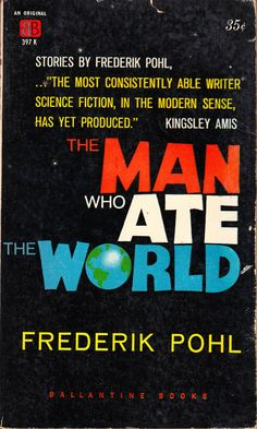 The Man Who Ate the World by Frederik Pohl (Ballantine:1960)