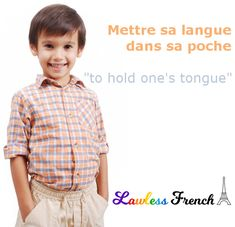 In English, we hold our tongue whereas in French, we put it somewhere rather specific.