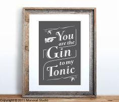 You are the Gin to my Tonic Small Screenprint Choose by Monorail, $12.00