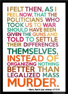 World war I quote #pro peace #anti war Possibly the Most Truthful thing ive ever read
