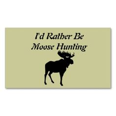 I'd Rather Be Moose Hunting Business Card