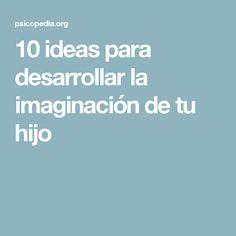 10 ideas para desarrollar la imaginación de tu hijo