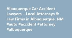 Albuquerque Car Accident Lawyers – Local Attorneys & Law Firms in Albuquerque, NM #auto #accident #attorney #albuquerque http://arizona.remmont.com/albuquerque-car-accident-lawyers-local-attorneys-law-firms-in-albuquerque-nm-auto-accident-attorney-albuquerque/  # Albuquerque Car Accident Lawyers, Attorneys and Law Firms – New Mexico Need help with a Motor Vehicle Accident matter? You've come to the right place. If you've been in a car wreck, motorcycle accident, or injured by any other type…