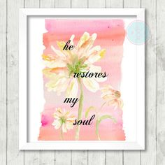 """Scripture Printable, Psalm 23:3,"""" He Restores My Soul"""", Bible Verse, Watercolor Flower Print, Scripture Printable, Home Decor, Gift For Her by PeaceLuvJoyDesigns Encouraging Scripture Quotes, Encouragement Quotes, Psalm 23 3, Psalms, Scriptures, Bible Verses, Word Of God, Printing Services, Watercolor Flowers"""
