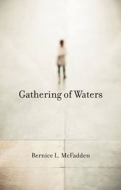 Gathering of Waters by Bernice L. McFadden, http://www.amazon.com/dp/B006MGL6NQ/ref=cm_sw_r_pi_dp_oBG-pb0VF44GB