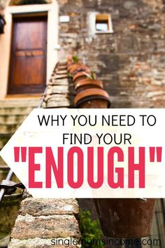 Finding your level of enough has a profound effect. You'll not only be aware of the amount of money you need to find fulfillment but you can also plan your goals around this number. This will give you a very realistic picture of the time it will take to actually reach those goals, too! http://singlemomsincome.com/need-know-enough/