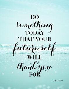 Do something today that your future self will thank you for. #selflove…