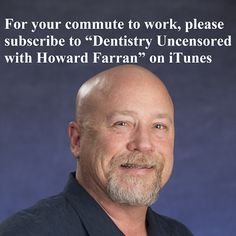 """For your commute to work, please subscribe to """"Dentistry Uncensored with Howard Farran"""" on iTunes at http://apple.co/1WH3WlI"""
