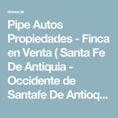 Pipe Autos Propiedades - Finca en Venta ( Santa Fe De Antiquia - Occidente de Santafe De Antioquia  )