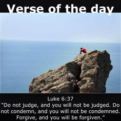 """Verse of the day: Luke 6:37 """"Do not judge, and you will not be judged. Do not condemn, and you will not be condemned. Forgive, and you will be forgiven.""""  #verseoftheday"""