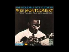 ▶ The Incredible Jazz Guitar of Wes Montgomery (full album) (1080 p) - YouTube