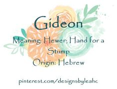 Baby Boy Name: Gideon. Meaning: Hewer; Hand for a Stump. Unique Baby Boy Names, Unique Names, Unique Words, Bible Baby Names, Hebrew Names, Learn Hebrew, Writing Exercises, Name List, Names With Meaning
