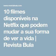 10 filmes disponíveis na Netflix que podem mudar a sua forma de ver a vida | Revista Bula