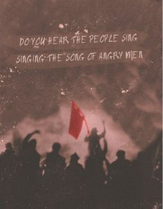 Do you here the people sing! Les Mis=best movie ever:)