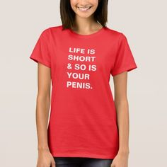 Funny Quote Feminism Humor Women's T-shirt - LIFE IS SHORT & SO IS YOUR PENIS Women's T-Shirt - sarcasm humor, sarcastic quotes, funny quote t shirt, empowering women quotes, feminism humor, feminist quotes, strong women quotes, girl power, girl boss. This is an affiliate link.