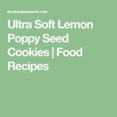 Ultra Soft Lemon Poppy Seed Cookies | Food Recipes