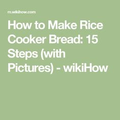 How to Make Rice Cooker Bread: 15 Steps (with Pictures) - wikiHow